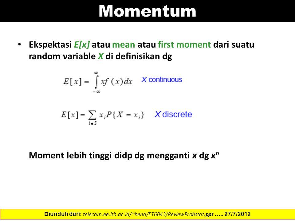 Momentum Ekspektasi E[x] atau mean atau first moment dari suatu random variable X di definisikan dg.